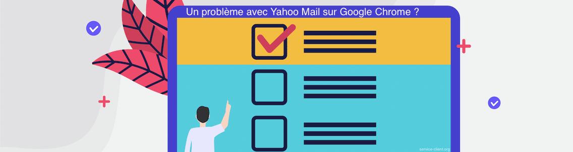 J'utilise Chrome et j'ai un problème avec Yahoo Mail : que faire ?