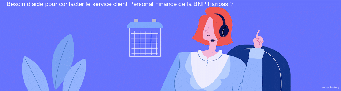 Comment entrer en contact avec le service client Personal Finance de la BNP Paribas ?